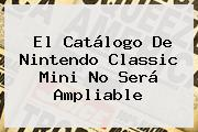 El Catálogo De <b>Nintendo Classic Mini</b> No Será Ampliable