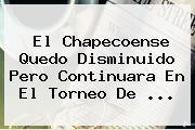 El Chapecoense Quedo Disminuido Pero Continuara En El Torneo De ...