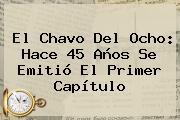 <b>El Chavo Del Ocho</b>: Hace 45 Años Se Emitió El Primer Capítulo