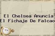 El <b>Chelsea</b> Anuncia El Fichaje De Falcao