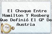 El Choque Entre Hamilton Y Rosberg Que Definió El <b>GP De Austria</b>