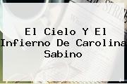 El Cielo Y El Infierno De <b>Carolina Sabino</b>