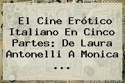 El Cine Erótico Italiano En Cinco Partes: De <b>Laura Antonelli</b> A Monica <b>...</b>