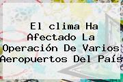 El <b>clima</b> Ha Afectado La Operación De Varios Aeropuertos Del País