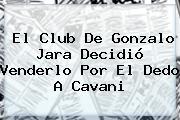 El Club De <b>Gonzalo Jara</b> Decidió Venderlo Por El Dedo A Cavani