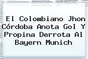 El Colombiano Jhon Córdoba Anota Gol Y Propina Derrota Al <b>Bayern Munich</b>