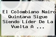 El Colombiano Nairo Quintana Sigue Siendo Líder De La <b>Vuelta A</b> ...