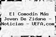 El Comodín Más Joven De Zidane - Noticias - <b>UEFA</b>.com