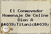 El Conmovedor Homenaje De <b>Celine Dion</b> A 'Titanic'