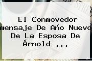 El Conmovedor <b>mensaje De Año Nuevo</b> De La Esposa De Árnold <b>...</b>