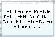 El Conteo Rápido Del <b>IEEM</b> Da A Del Mazo El Triunfo En Edomex ...