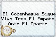 <i>El Copenhague Sigue Vivo Tras El Empate Ante El Oporto</i>