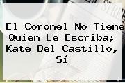 El Coronel No Tiene Quien Le Escriba; <b>Kate Del Castillo</b>, Sí