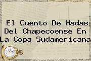 El Cuento De Hadas Del <b>Chapecoense</b> En La Copa Sudamericana