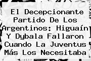 El Decepcionante Partido De Los Argentinos: Higuaín Y <b>Dybala</b> Fallaron Cuando La Juventus Más Los Necesitaba