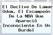 El Declive De <b>Lamar Odom</b>, El Excampeón De La NBA Que Apareció Inconsciente En Un Burdel
