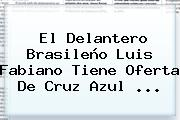 El Delantero Brasileño <b>Luis Fabiano</b> Tiene Oferta De Cruz Azul <b>...</b>