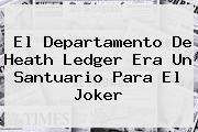 El Departamento De Heath Ledger Era Un Santuario Para El <b>Joker</b>