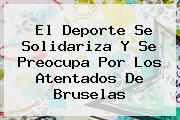 El Deporte Se Solidariza Y Se Preocupa Por Los Atentados De <b>Bruselas</b>