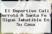 El <b>Deportivo Cali</b> Derrotó A Santa Fe Y Sigue Imbatible En Su Casa