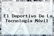 El Deportivo De La Tecnología Móvil