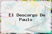El Descargo De <b>Paulo</b>