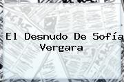 El Desnudo De <b>Sofía Vergara</b>