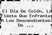 El Día De Colón, La Fiesta Que Enfrenta A Los Descendientes De <b>...</b>