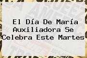 El Día De <b>María Auxiliadora</b> Se Celebra Este Martes