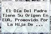 El <b>Día Del Padre</b> Tiene Su Origen En EUA, Promovido Por La Hija De <b>...</b>