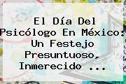 El <b>Día Del Psicólogo</b> En México: Un Festejo Presuntuoso, Inmerecido ...