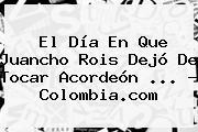 El Día En Que <b>Juancho Rois</b> Dejó De Tocar Acordeón <b>...</b> - Colombia.com