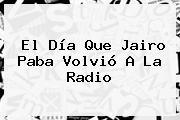 El Día Que <b>Jairo Paba</b> Volvió A La Radio
