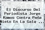 El Discurso Del Periodista <b>Jorge Ramos</b> Contra Peña Nieto En La Gala <b>...</b>