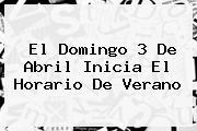 El Domingo 3 De Abril Inicia El <b>Horario De Verano</b>