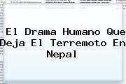 El Drama Humano Que Deja El Terremoto En <b>Nepal</b>