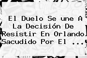 El Duelo Se <b>une</b> A La Decisión De Resistir En Orlando Sacudido Por El <b>...</b>