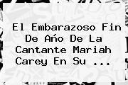 El Embarazoso Fin De Año De La Cantante <b>Mariah Carey</b> En Su ...