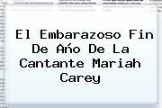 El Embarazoso Fin De Año De La Cantante <b>Mariah Carey</b>