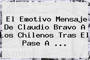 El Emotivo Mensaje De <b>Claudio Bravo</b> A Los Chilenos Tras El Pase A ...