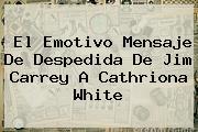 El Emotivo Mensaje De Despedida De Jim Carrey A <b>Cathriona White</b>