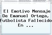 El Emotivo Mensaje De <b>Emanuel Ortega</b>, Futbolista Fallecido En <b>...</b>