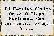 El Emotivo último Adiós A <b>Diego Barisone</b>, Con Familiares, Colegas Y <b>...</b>