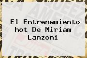 El Entrenamiento <b>hot</b> De Miriam Lanzoni