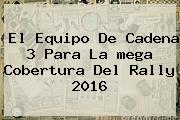 El Equipo De Cadena 3 Para La <b>mega</b> Cobertura Del Rally 2016