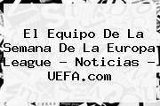 El Equipo De La Semana De La <b>Europa League</b> - Noticias - <b>UEFA</b>.com