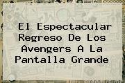 El Espectacular Regreso De Los <b>Avengers</b> A La Pantalla Grande