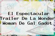 El Espectacular Trailer De La Wonder Woman De <b>Gal Gadot</b>