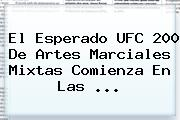 El Esperado <b>UFC 200</b> De Artes Marciales Mixtas Comienza En Las ...