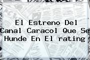 El Estreno Del Canal Caracol Que Se Hunde En El <b>rating</b>